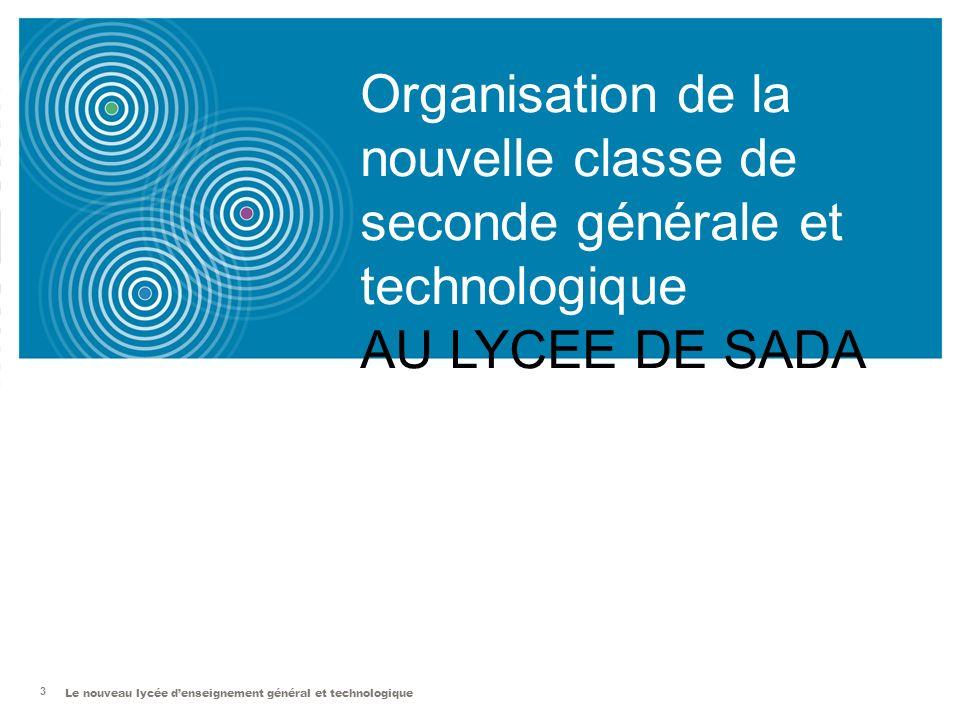 Le nouveau lycée denseignement général et technologique 3 Organisation de la nouvelle classe de seconde générale et technologique AU LYCEE DE SADA