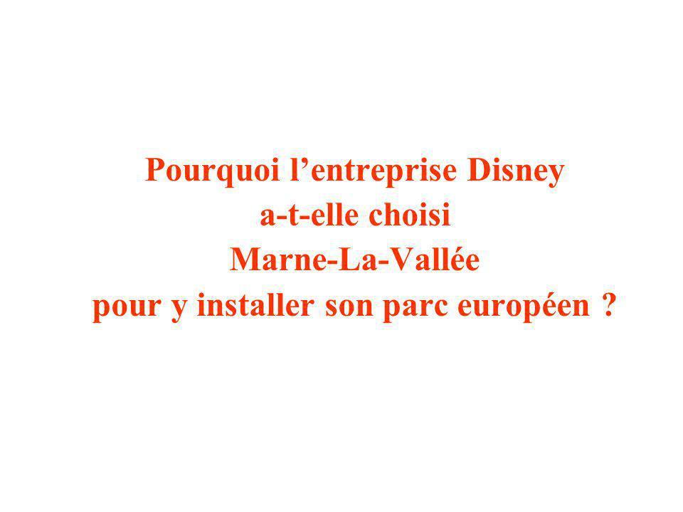 Pourquoi lentreprise Disney a-t-elle choisi Marne-La-Vallée pour y installer son parc européen ?