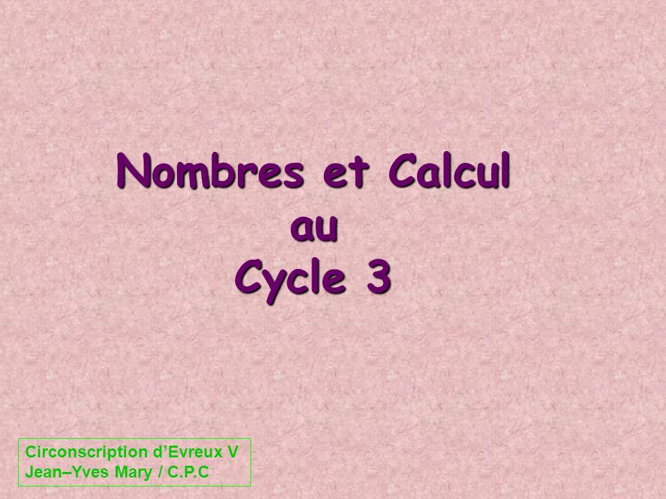 Nombres et Calcul au Cycle 3 Circonscription dEvreux V Jean–Yves Mary / C.P.C