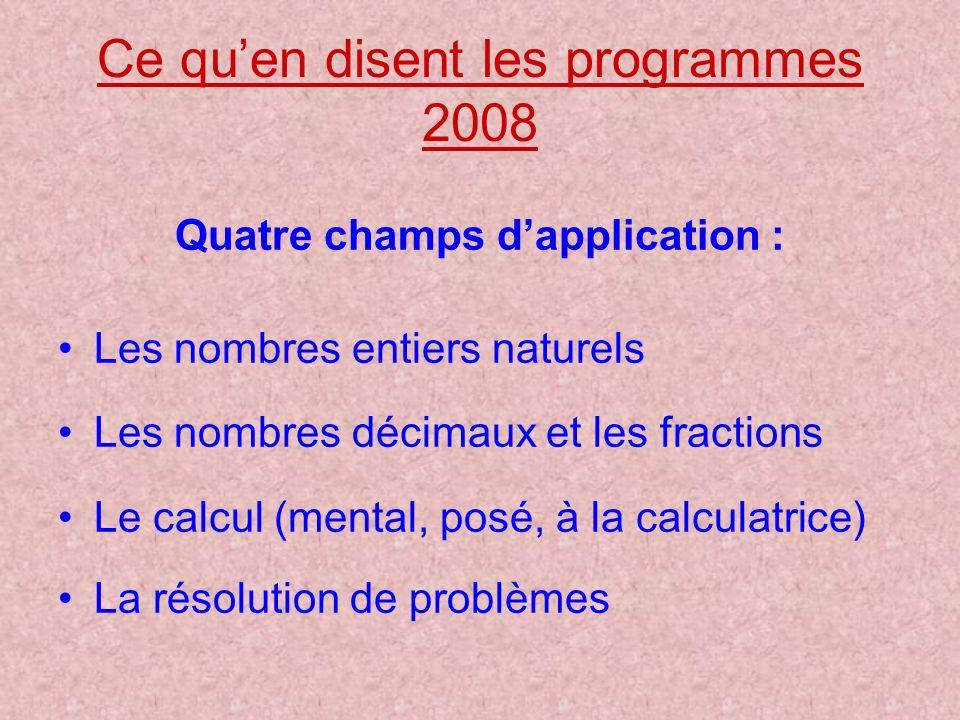 Ce quen disent les programmes 2008 Quatre champs dapplication : Les nombres entiers naturels Les nombres décimaux et les fractions Le calcul (mental,