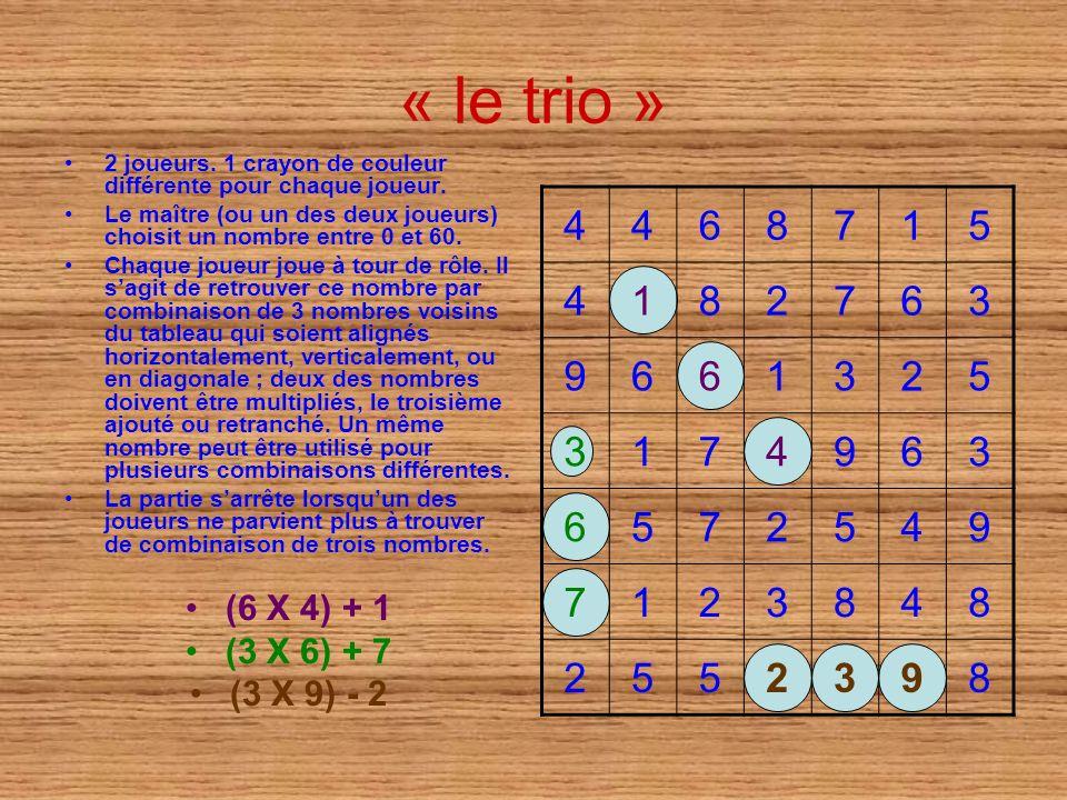 « le trio » 2 joueurs. 1 crayon de couleur différente pour chaque joueur. Le maître (ou un des deux joueurs) choisit un nombre entre 0 et 60. Chaque j