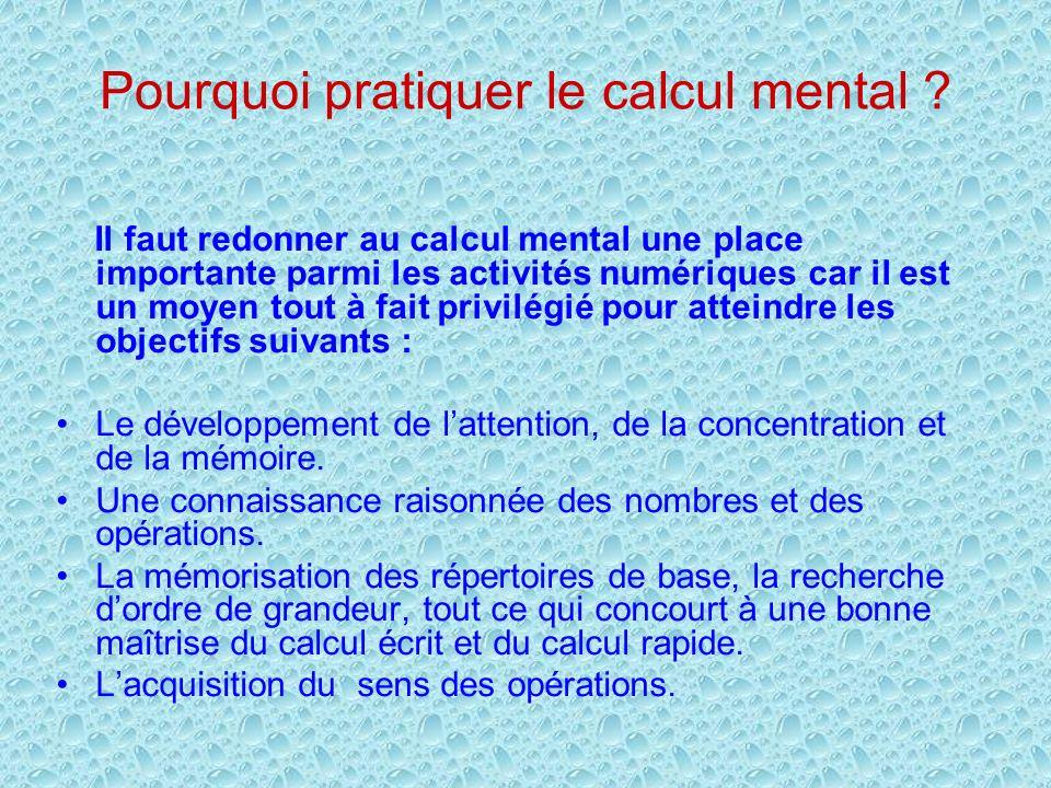 Pourquoi pratiquer le calcul mental ? Il faut redonner au calcul mental une place importante parmi les activités numériques car il est un moyen tout à