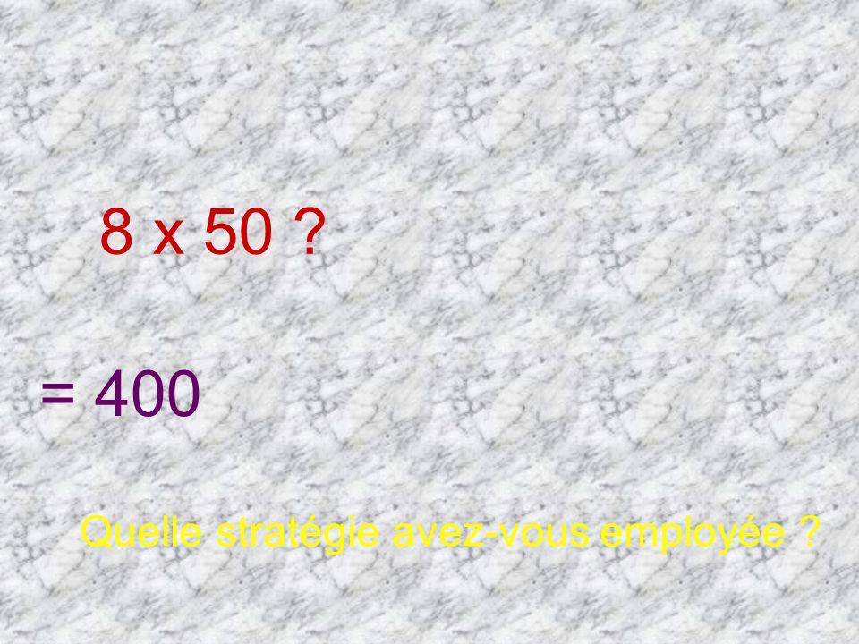 8 x 50 ? = 400 Quelle stratégie avez-vous employée ?