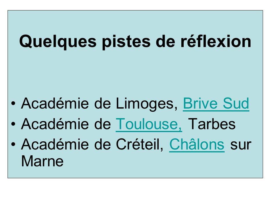 Quelques pistes de réflexion Académie de Limoges, Brive SudBrive Sud Académie de Toulouse, TarbesToulouse, Académie de Créteil, Châlons sur MarneChâlo