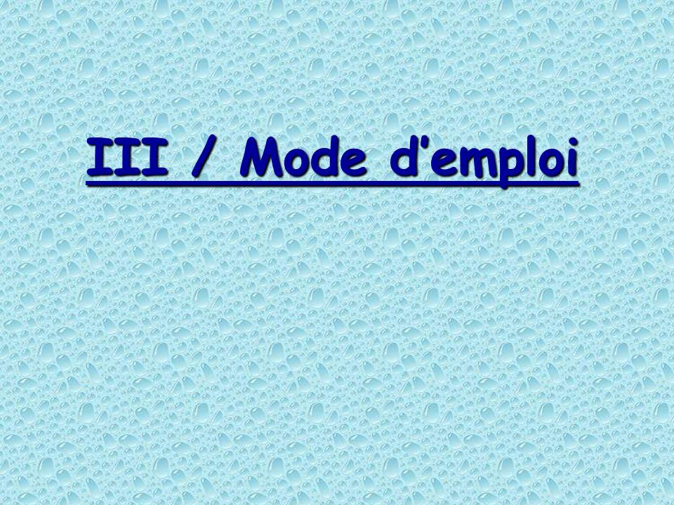III / Mode demploi