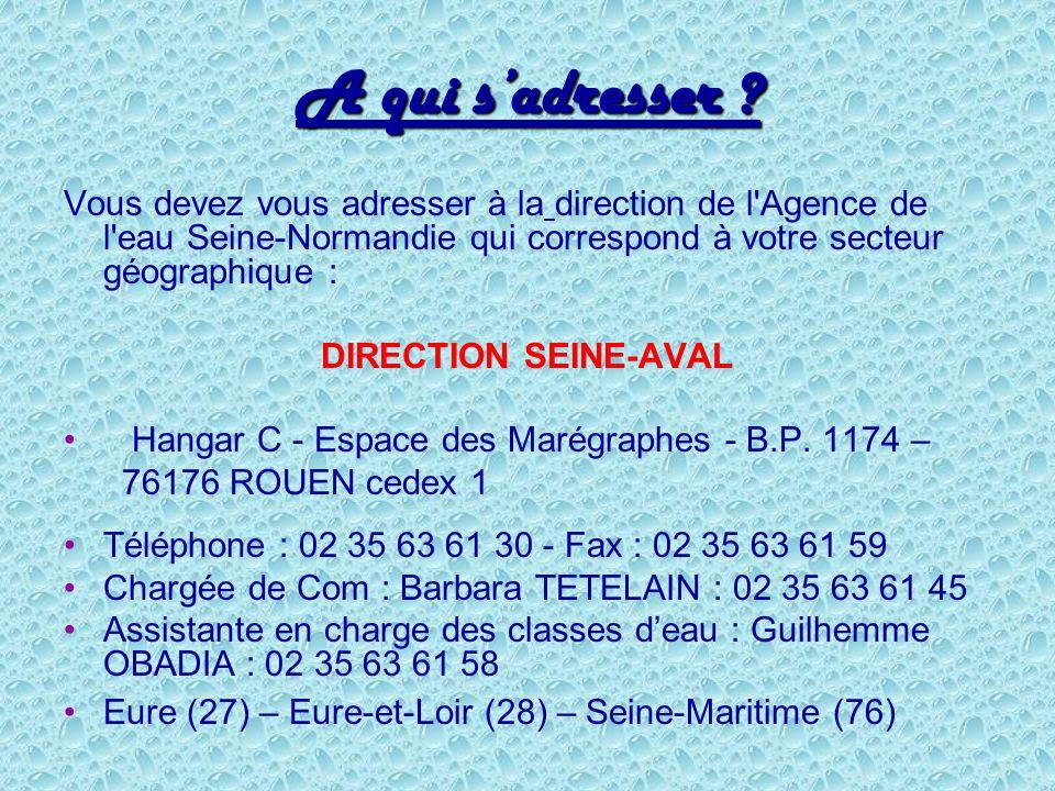 A qui sadresser ? Vous devez vous adresser à la direction de l'Agence de l'eau Seine-Normandie qui correspond à votre secteur géographique : DIRECTION