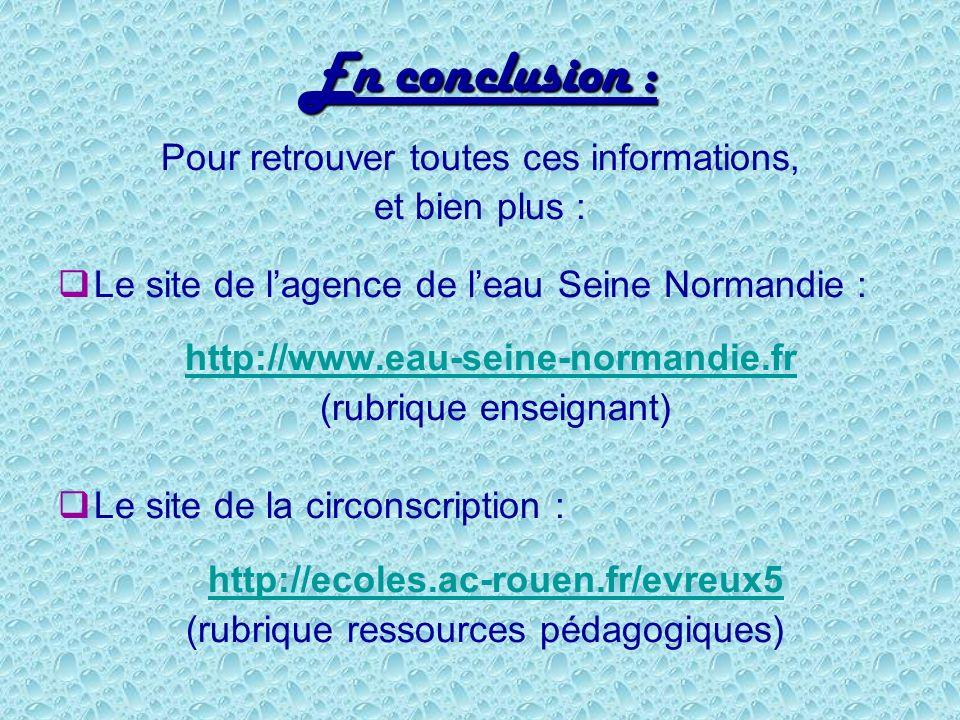 En conclusion : Pour retrouver toutes ces informations, et bien plus : Le site de lagence de leau Seine Normandie : http://www.eau-seine-normandie.fr
