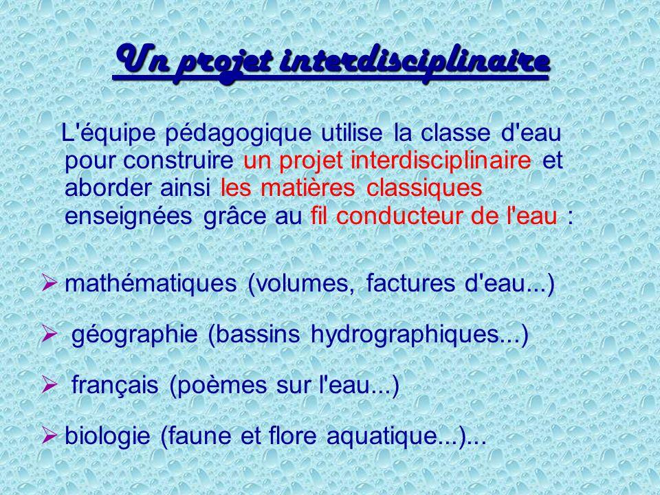 Un projet interdisciplinaire L'équipe pédagogique utilise la classe d'eau pour construire un projet interdisciplinaire et aborder ainsi les matières c