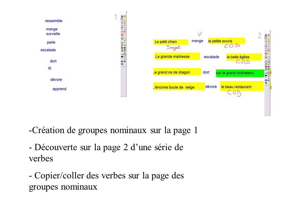 -Création de groupes nominaux sur la page 1 - Découverte sur la page 2 dune série de verbes - Copier/coller des verbes sur la page des groupes nominau