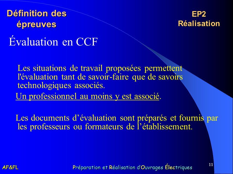 11 Définition des épreuves Évaluation en CCF Les situations de travail proposées permettent l'évaluation tant de savoir-faire que de savoirs technolog