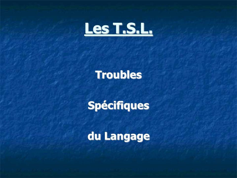 Les T.S.L. TroublesSpécifiques du Langage