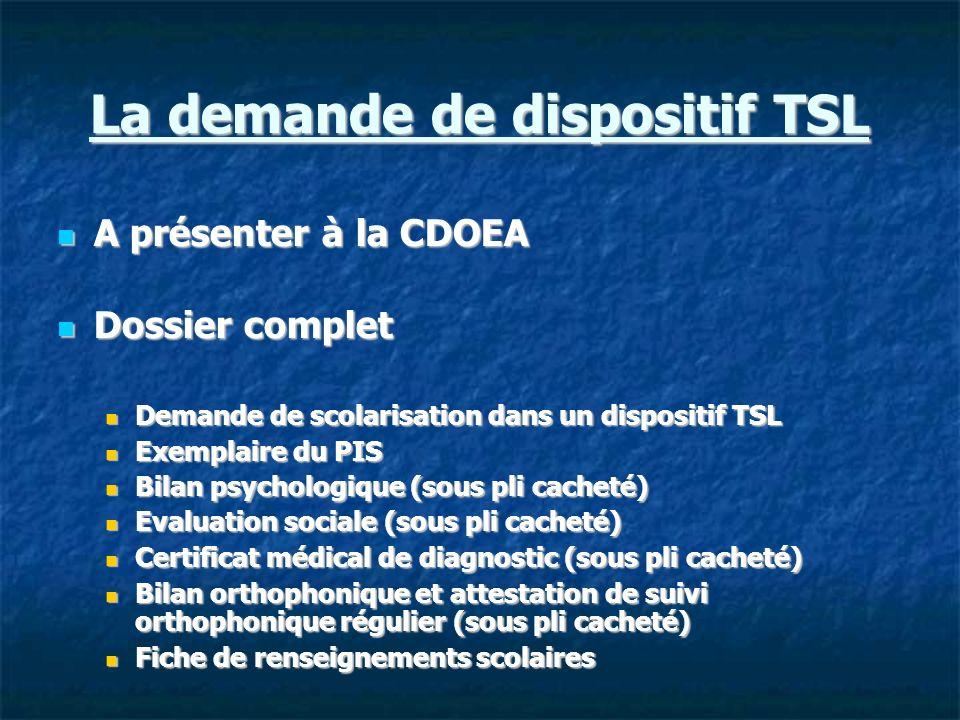 La demande de dispositif TSL A présenter à la CDOEA A présenter à la CDOEA Dossier complet Dossier complet Demande de scolarisation dans un dispositif