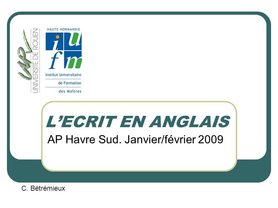 LECRIT EN ANGLAIS AP Havre Sud. Janvier/février 2009 C. Bétrémieux