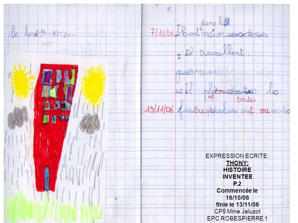 EXPRESSION ECRITE : THONY: HISTOIRE INVENTEE P.2 Commencée le 16/10/06 finie le 13/11/06 CP5 Mme Jaluzot EPC ROBESPIERRE 1