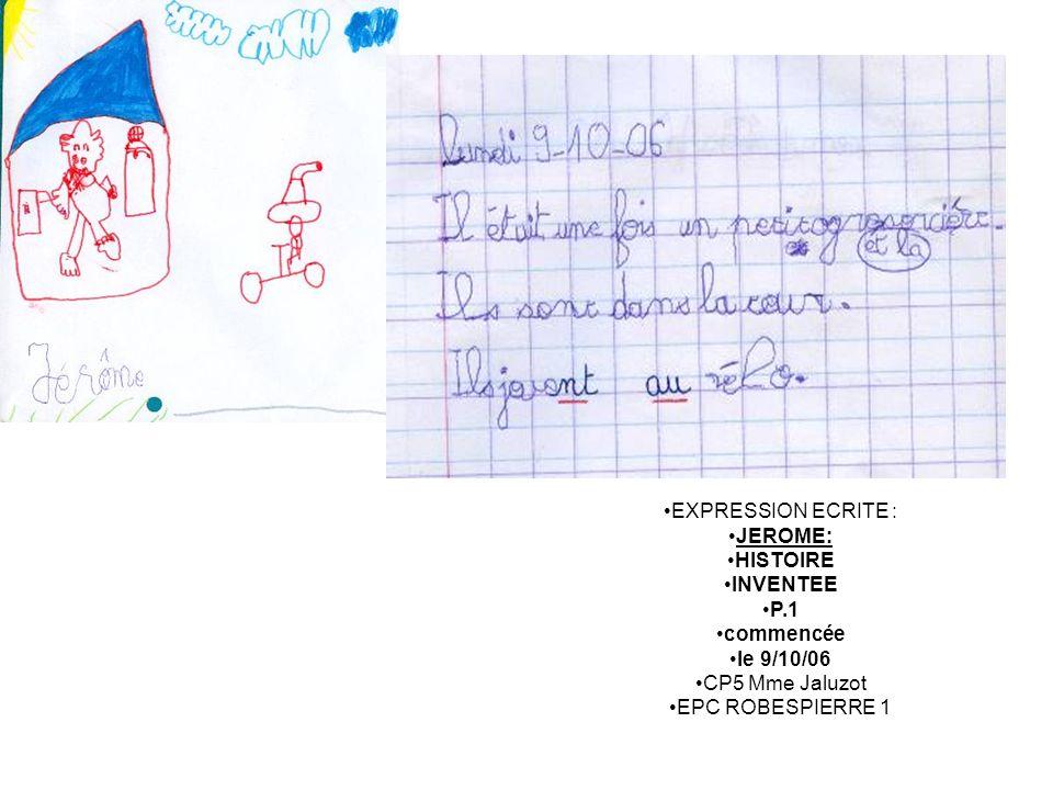 EXPRESSION ECRITE : JEROME: HISTOIRE INVENTEE P.1 commencée le 9/10/06 CP5 Mme Jaluzot EPC ROBESPIERRE 1