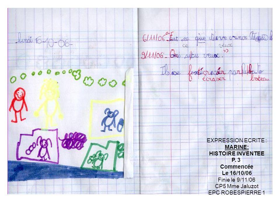 EXPRESSION ECRITE : MARINE: HISTOIRE INVENTEE P. 3 Commencée Le 16/10/06 Finie le 9/11/06 CP5 Mme Jaluzot EPC ROBESPIERRE 1