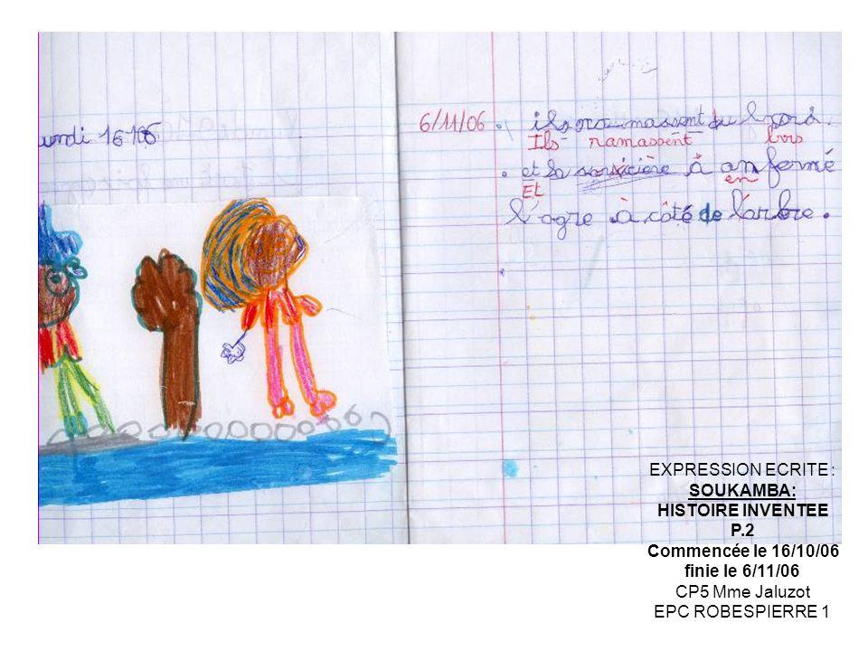 EXPRESSION ECRITE : SOUKAMBA: HISTOIRE INVENTEE P.2 Commencée le 16/10/06 finie le 6/11/06 CP5 Mme Jaluzot EPC ROBESPIERRE 1