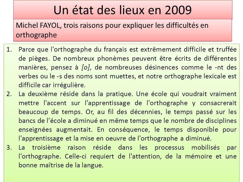 Un état des lieux en 2009 1.Parce que l'orthographe du français est extrêmement difficile et truffée de pièges. De nombreux phonèmes peuvent être écri