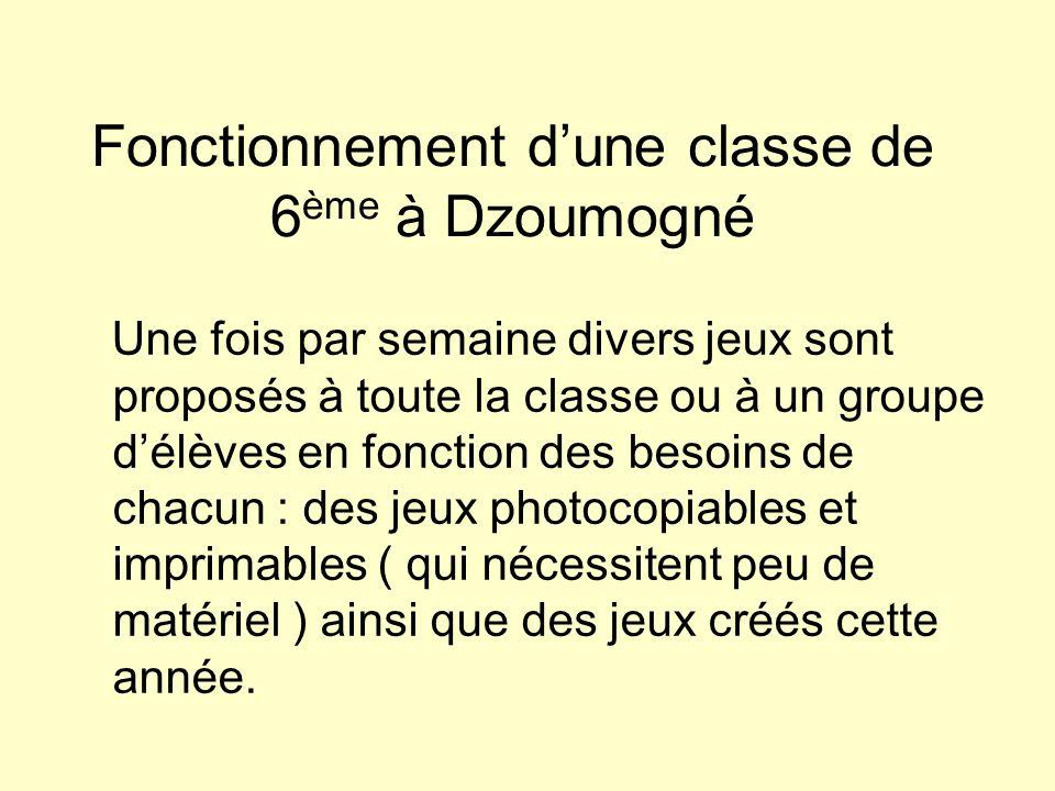 Fonctionnement dune classe de 6 ème à Dzoumogné Une fois par semaine divers jeux sont proposés à toute la classe ou à un groupe délèves en fonction de
