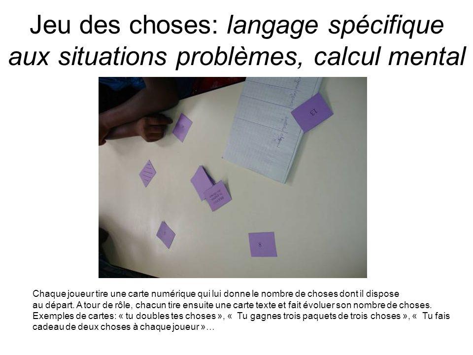 Jeu des choses: langage spécifique aux situations problèmes, calcul mental Chaque joueur tire une carte numérique qui lui donne le nombre de choses do