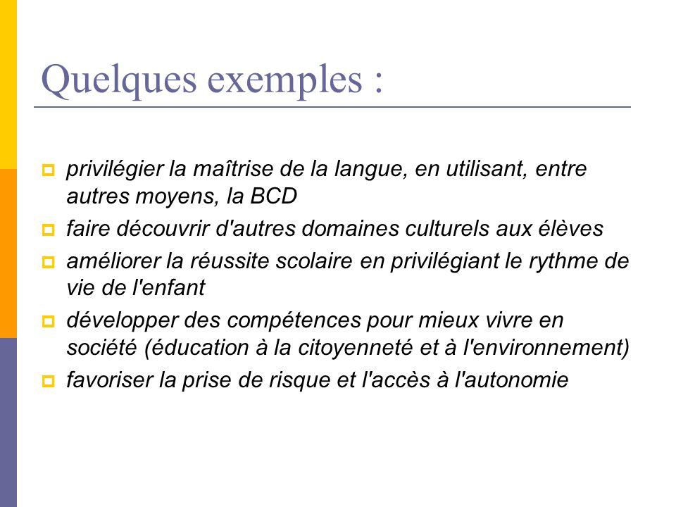 Quelques exemples : privilégier la maîtrise de la langue, en utilisant, entre autres moyens, la BCD faire découvrir d'autres domaines culturels aux él