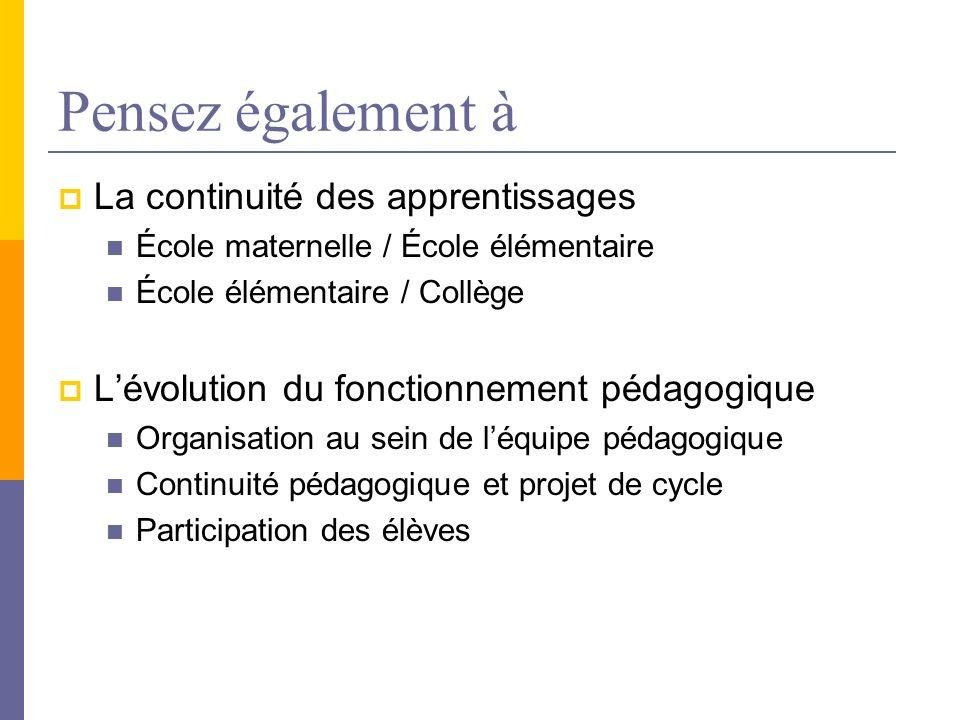 Pensez également à La continuité des apprentissages École maternelle / École élémentaire École élémentaire / Collège Lévolution du fonctionnement péda