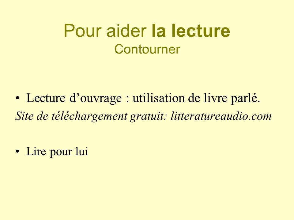 Pour aider la lecture Contourner Lecture douvrage : utilisation de livre parlé. Site de téléchargement gratuit: litteratureaudio.com Lire pour lui