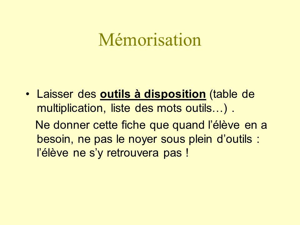Mémorisation Laisser des outils à disposition (table de multiplication, liste des mots outils…). Ne donner cette fiche que quand lélève en a besoin, n