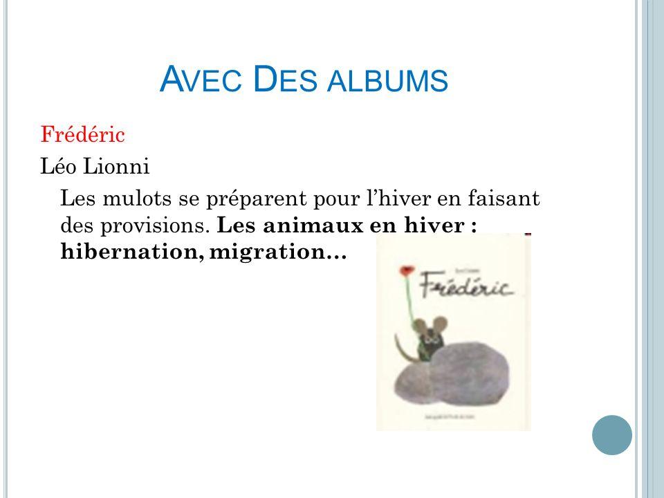 A VEC D ES ALBUMS Frédéric Léo Lionni Les mulots se préparent pour lhiver en faisant des provisions. Les animaux en hiver : hibernation, migration…