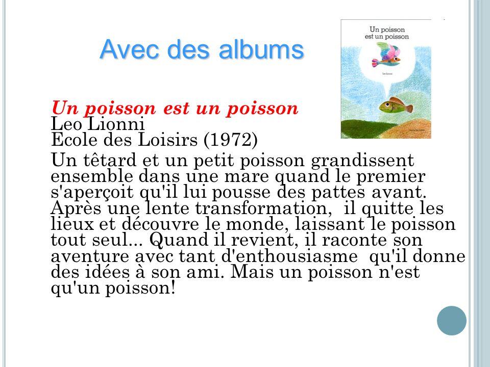 Un poisson est un poisson Leo Lionni Ecole des Loisirs (1972) Un têtard et un petit poisson grandissent ensemble dans une mare quand le premier s'aper