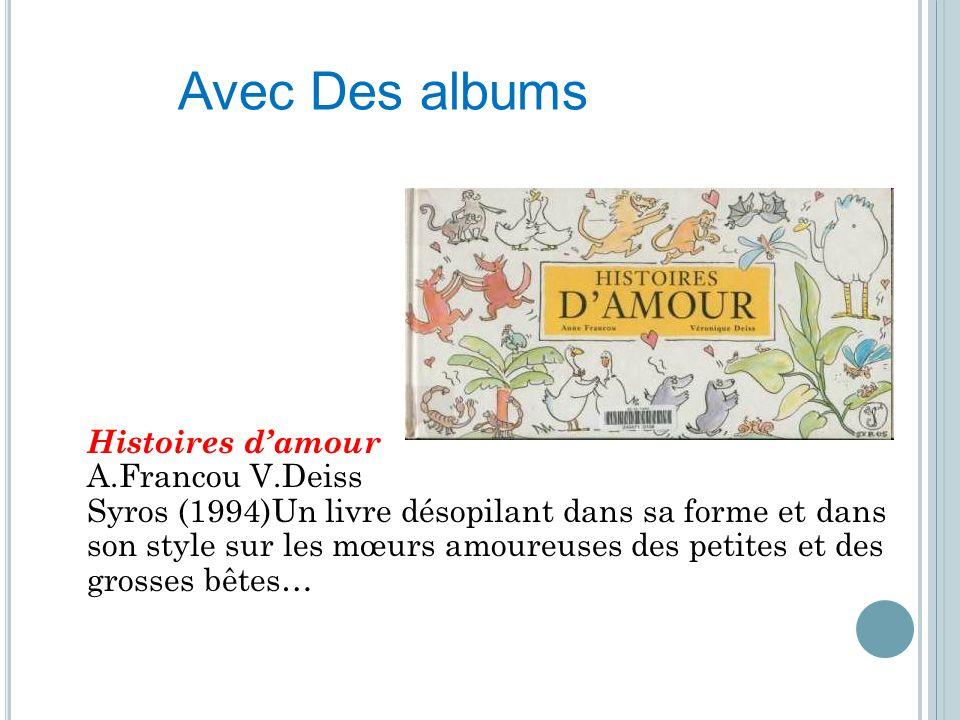 Histoires damour A.Francou V.Deiss Syros (1994)Un livre désopilant dans sa forme et dans son style sur les mœurs amoureuses des petites et des grosses
