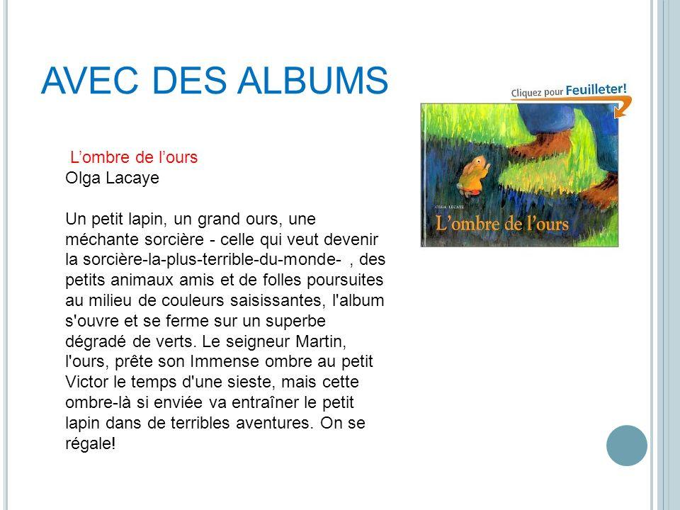 AVEC DES ALBUMS Lombre de lours Olga Lacaye Un petit lapin, un grand ours, une méchante sorcière - celle qui veut devenir la sorcière-la-plus-terrible