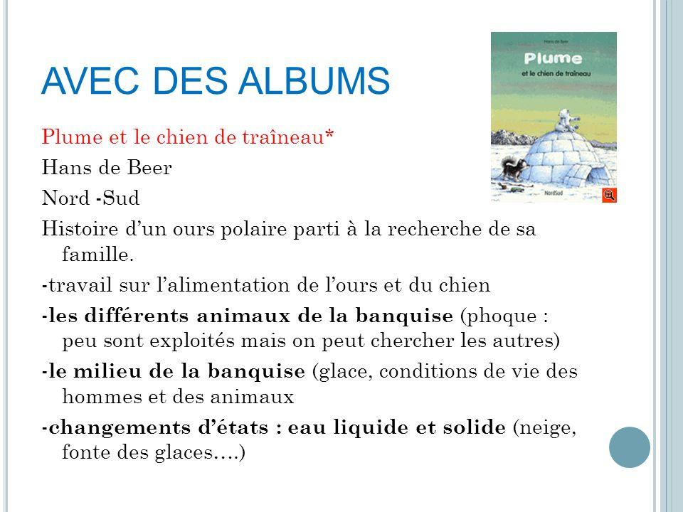 AVEC DES ALBUMS Plume et le chien de traîneau* Hans de Beer Nord -Sud Histoire dun ours polaire parti à la recherche de sa famille. -travail sur lalim