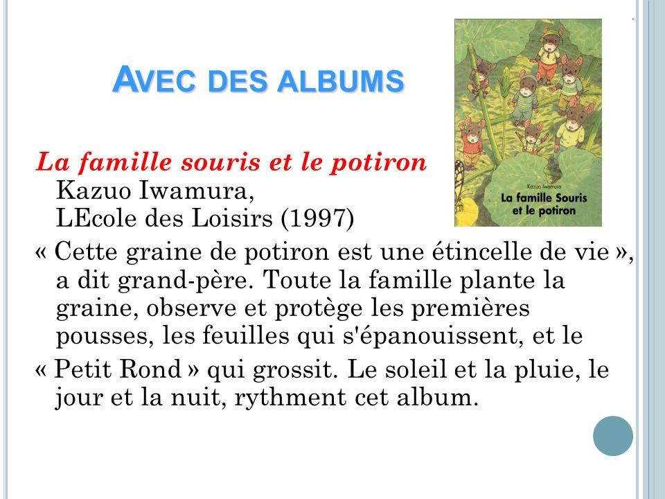 A VEC DES ALBUMS La famille souris et le potiron Kazuo Iwamura, LEcole des Loisirs (1997) « Cette graine de potiron est une étincelle de vie », a dit