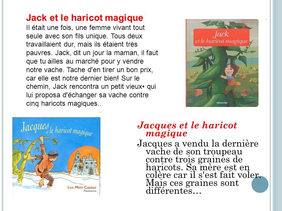 Jacques et le haricot magique Jacques a vendu la dernière vache de son troupeau contre trois graines de haricots. Sa mère est en colère car il s'est f