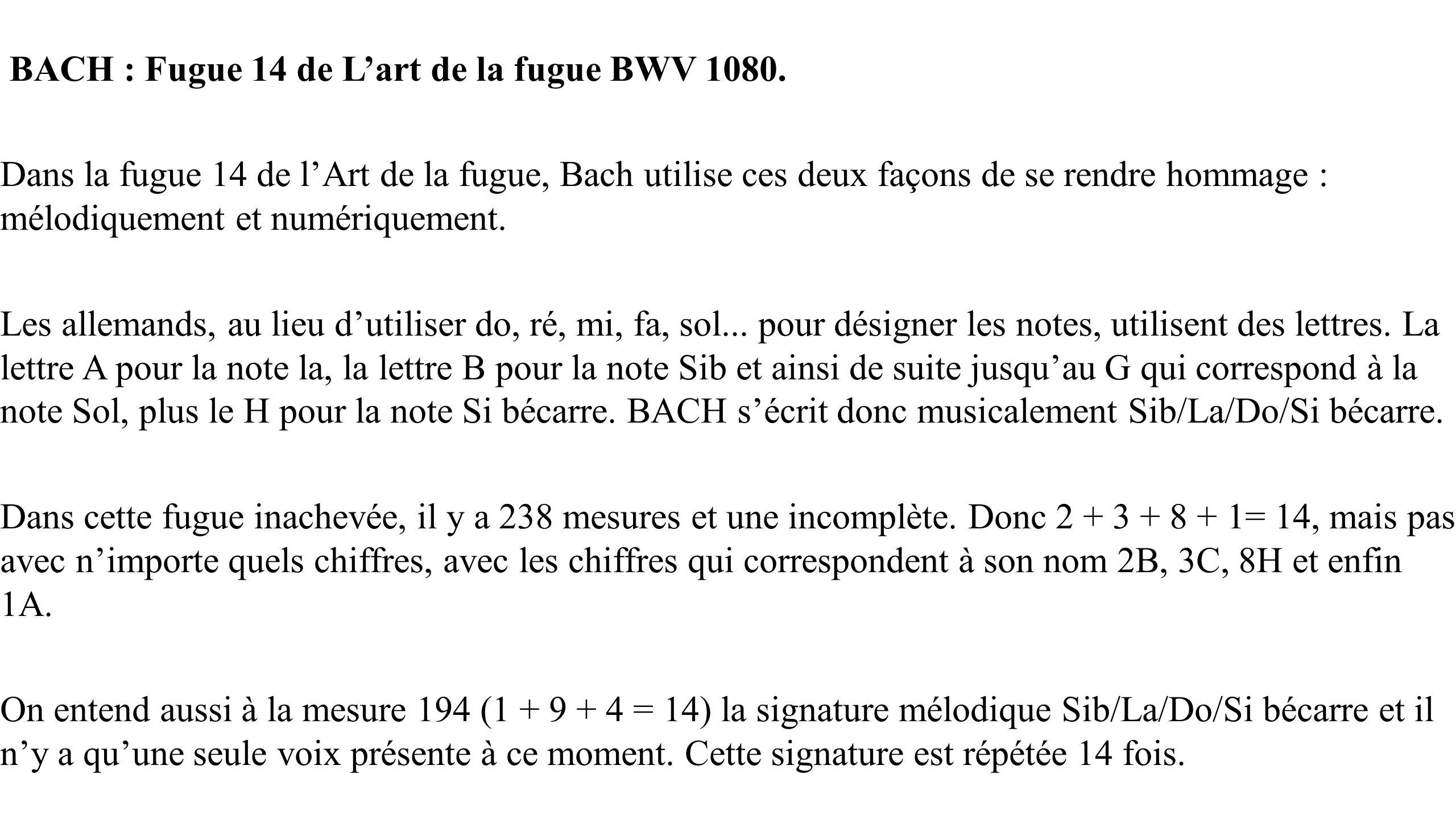 BACH : Fugue 14 de Lart de la fugue BWV 1080. Dans la fugue 14 de lArt de la fugue, Bach utilise ces deux façons de se rendre hommage : mélodiquement