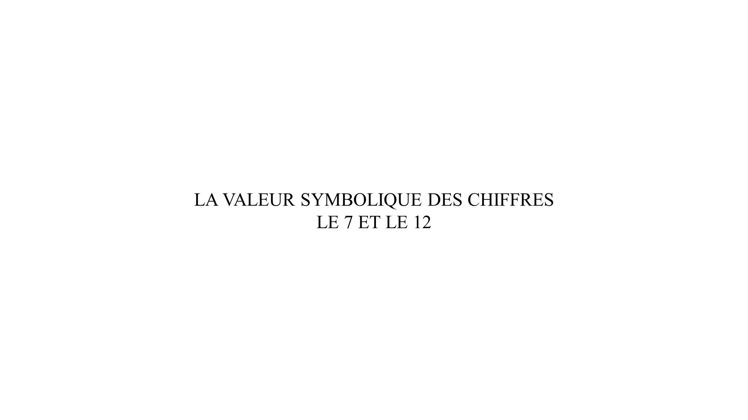 LA VALEUR SYMBOLIQUE DES CHIFFRES LE 7 ET LE 12