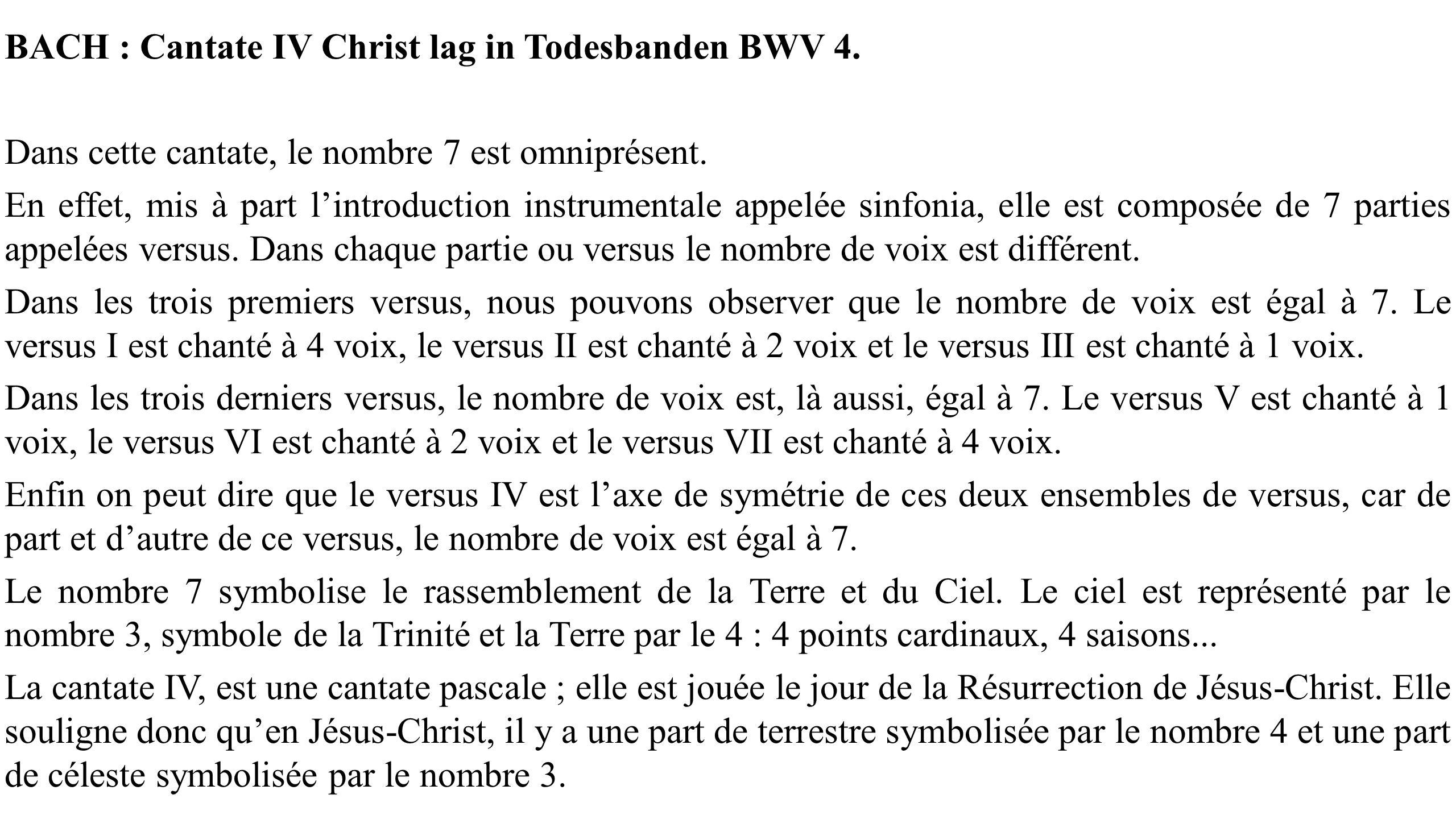 BACH : Cantate IV Christ lag in Todesbanden BWV 4. Dans cette cantate, le nombre 7 est omniprésent. En effet, mis à part lintroduction instrumentale a