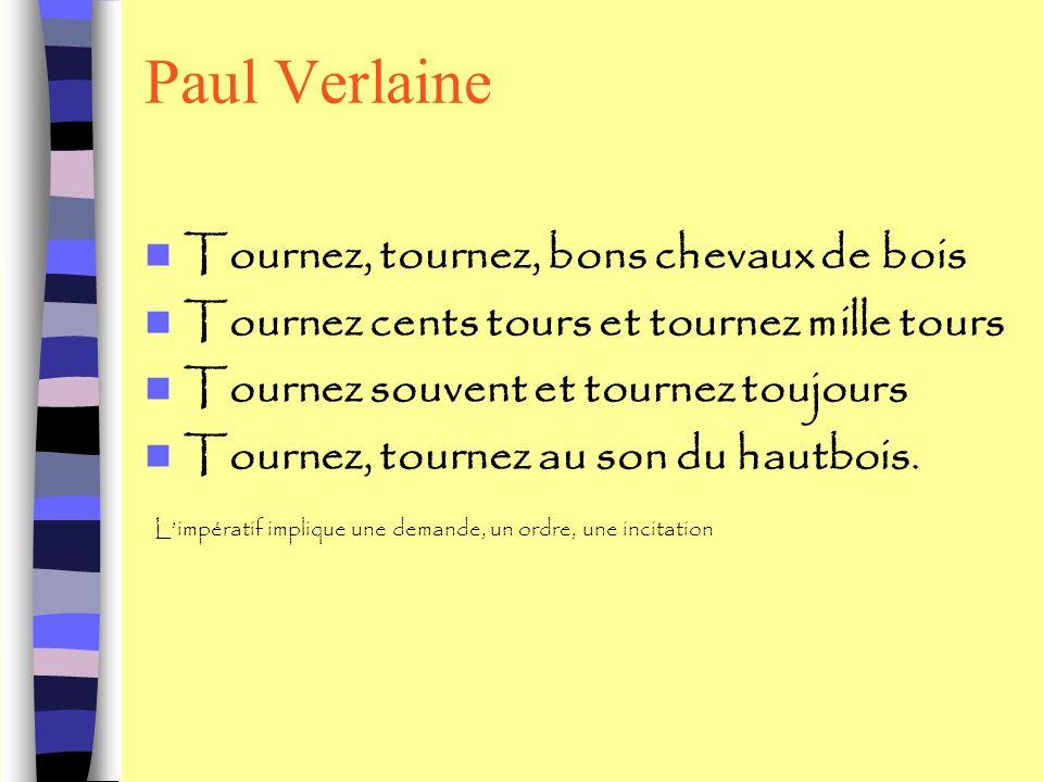 Paul Verlaine Tournez, tournez, bons chevaux de bois Tournez cents tours et tournez mille tours Tournez souvent et tournez toujours Tournez, tournez a