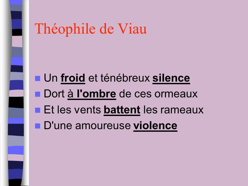 Théophile de Viau Un froid et ténébreux silence Dort à l'ombre de ces ormeaux Et les vents battent les rameaux D'une amoureuse violence