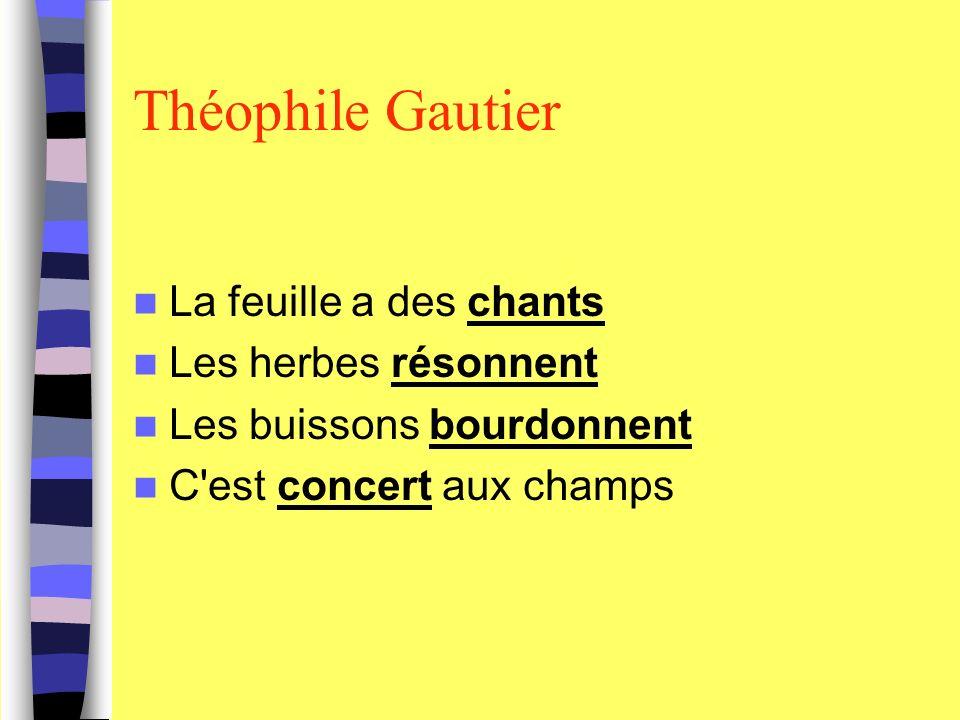 Théophile Gautier La feuille a des chants Les herbes résonnent Les buissons bourdonnent C'est concert aux champs