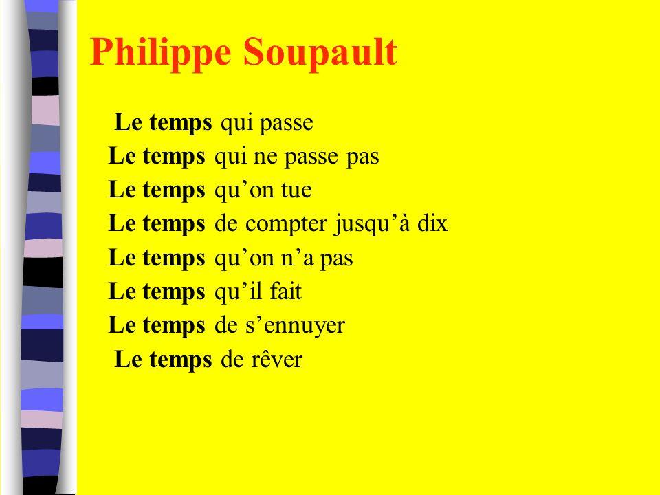 Philippe Soupault Le temps qui passe Le temps qui ne passe pas Le temps quon tue Le temps de compter jusquà dix Le temps quon na pas Le temps quil fai