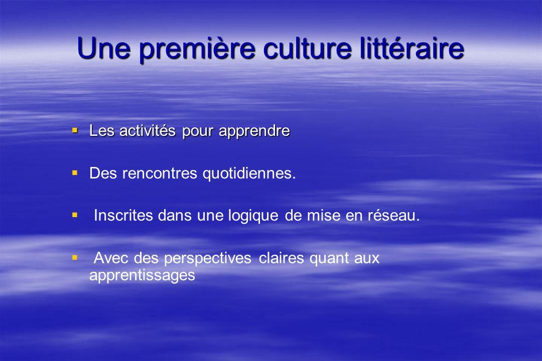 Une première culture littéraire Les activités pour apprendre Les activités pour apprendre Des rencontres quotidiennes.