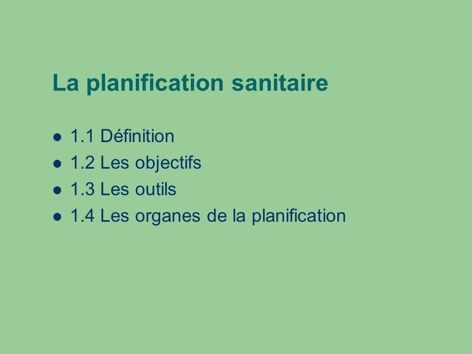 La planification sanitaire 1.1 Définition 1.2 Les objectifs 1.3 Les outils 1.4 Les organes de la planification