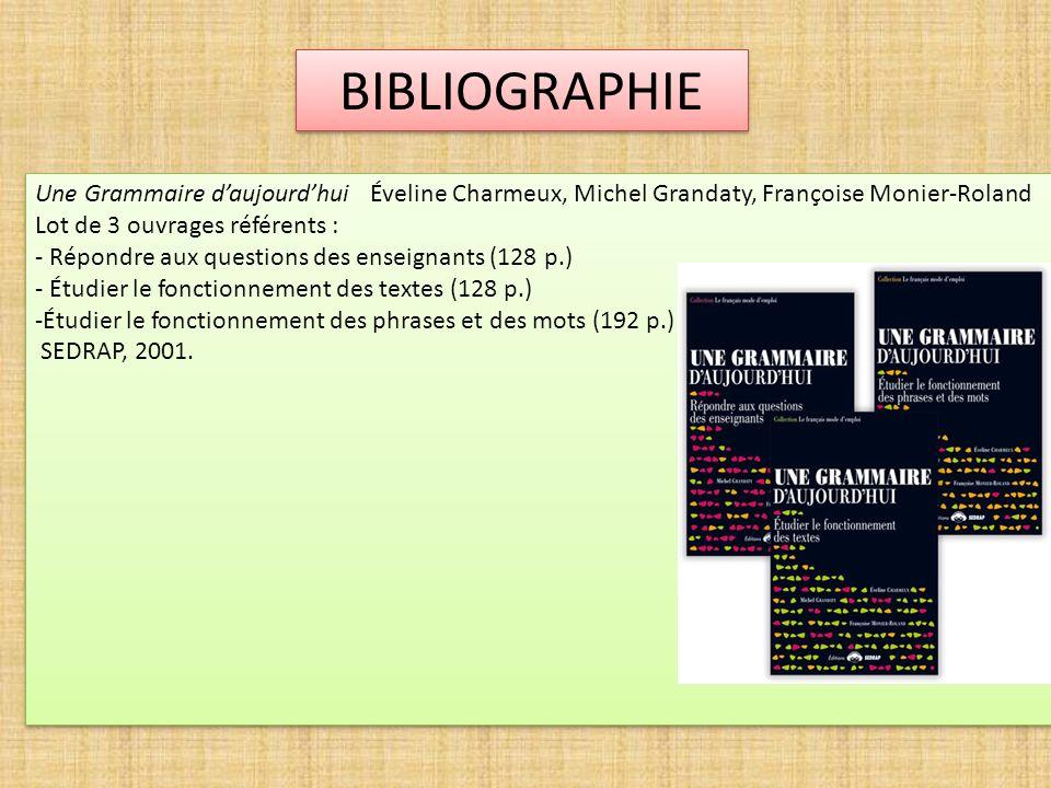 BIBLIOGRAPHIE Une Grammaire daujourdhui Éveline Charmeux, Michel Grandaty, Françoise Monier-Roland Lot de 3 ouvrages référents : - Répondre aux questi
