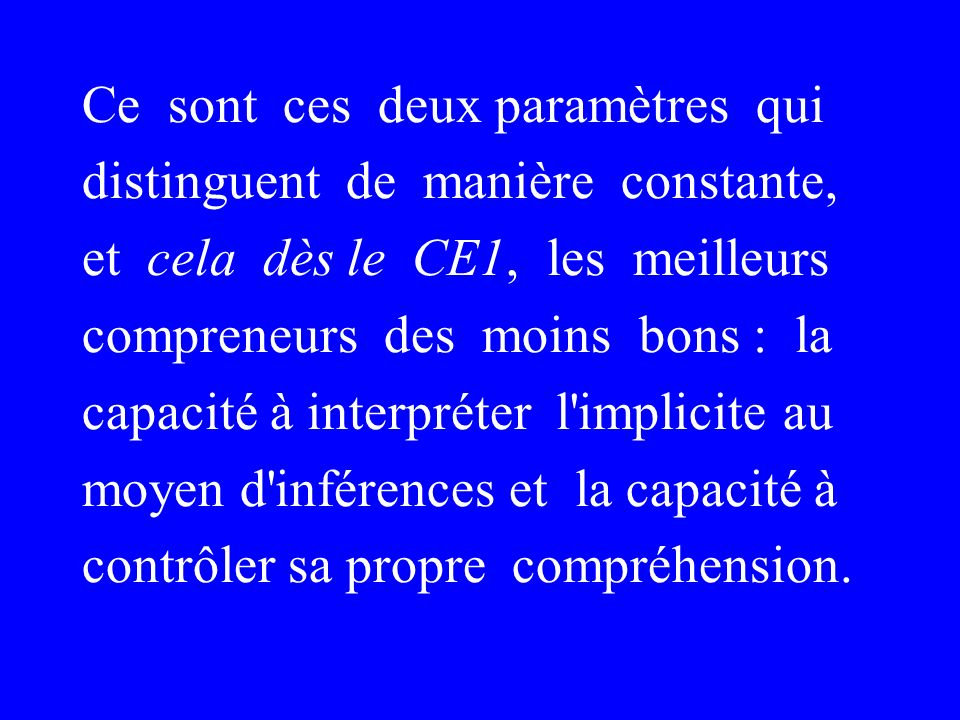 Ce sont ces deux paramètres qui distinguent de manière constante, et cela dès le CE1, les meilleurs compreneurs des moins bons : la capacité à interpr