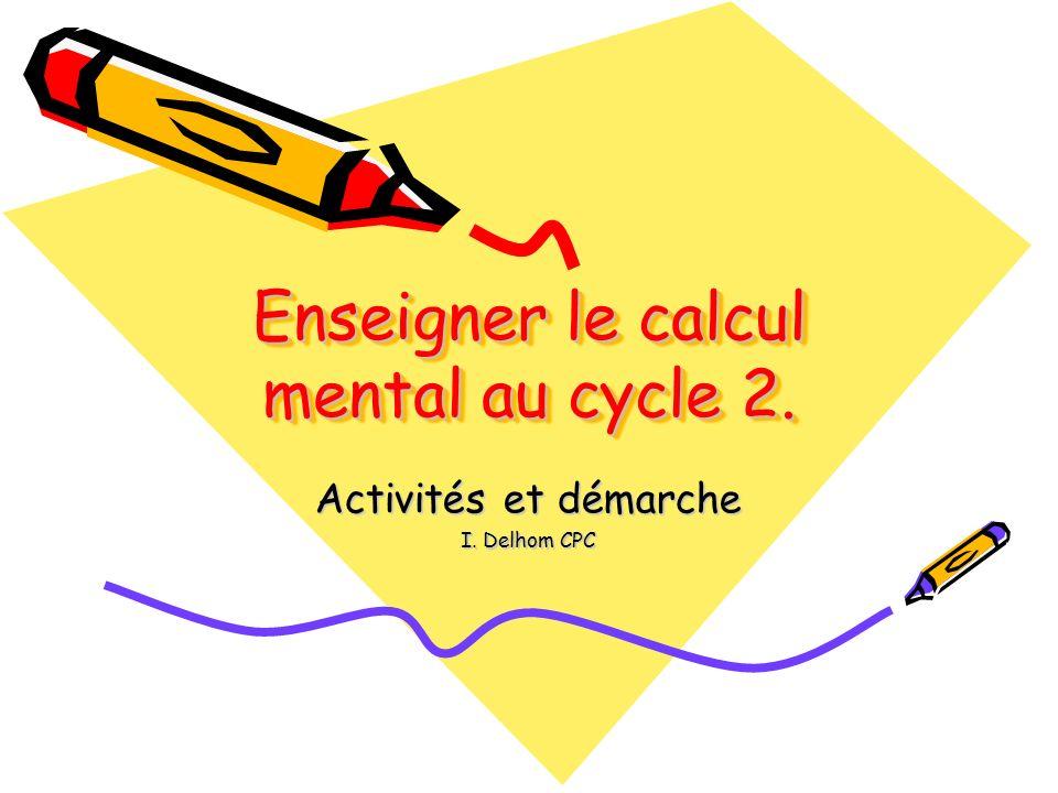 Enseigner le calcul mental au cycle 2. Activités et démarche I. Delhom CPC
