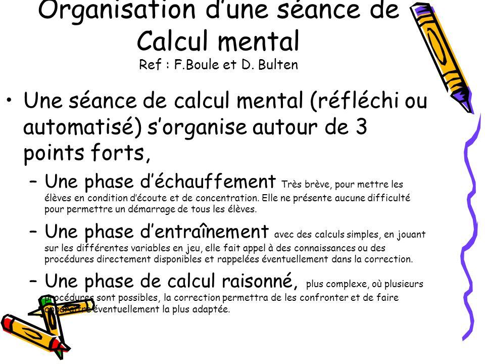 Organisation dune séance de Calcul mental Ref : F.Boule et D. Bulten Une séance de calcul mental (réfléchi ou automatisé) sorganise autour de 3 points