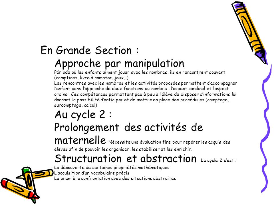 En Grande Section : Approche par manipulation Période où les enfants aiment jouer avec les nombres, ils en rencontrent souvent (comptines, livre à com