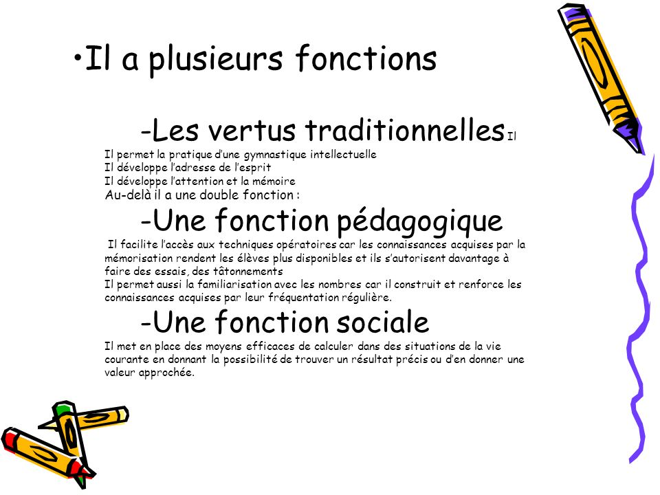 Il a plusieurs fonctions -Les vertus traditionnelles Il Il permet la pratique dune gymnastique intellectuelle Il développe ladresse de lesprit Il déve